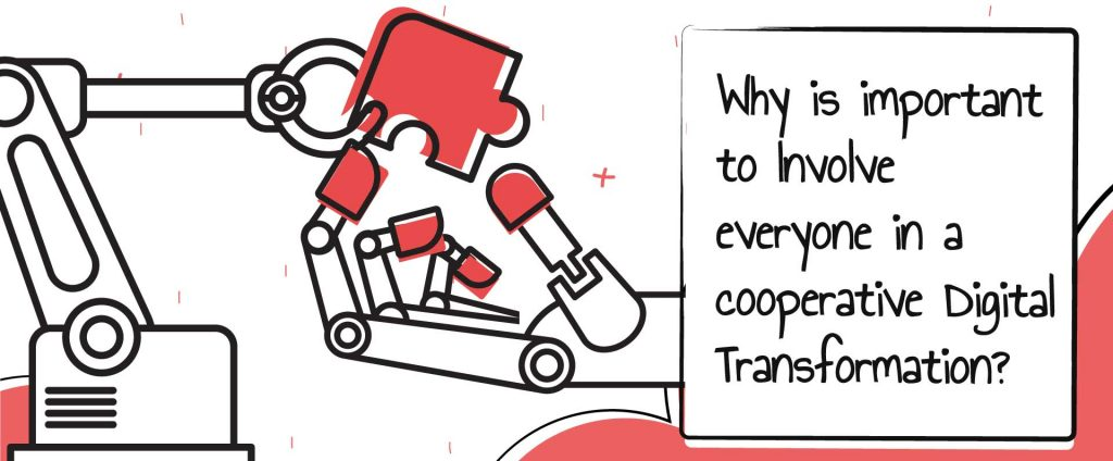 Why is important to involve everyone in a cooperative Digital Transformation?