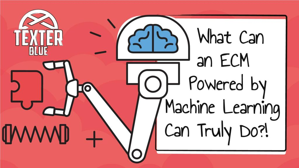 Ok! I Got It… But What Can an ECM System Powered by Machine Learning Can Truly Do?!